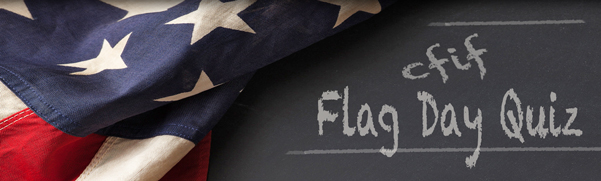 CFIF Flag Day Quiz